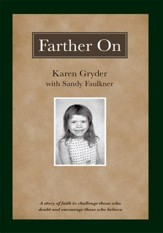 Farther On: A true story challenging those who doubt and encouraging those who believe. - eBook