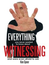 Everything You Never Wanted to Know About Witnessing: and were even afraid to ask - eBook