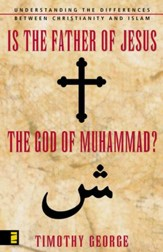 Is the Father of Jesus the God of Muhammad?: Understanding the Differences between Christianity and Islam - eBook