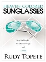 Heaven-Colored Sunglasses: Stop Looking for Your Breakthrough and Live It! - eBook