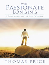 With Passionate Longing: A Companion to the Lord's Supper - eBook