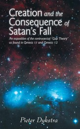 CREATION AND THE CONSEQUENCE OF SATAN'S FALL: An exposition of the contoversial Gap Theory as found in Genesis 1:1 and Genesis 1:2 - eBook