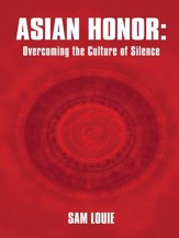 Asian Honor: Overcoming the Culture of Silence - eBook