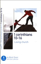 The Good Book Guide to 1 Corinthians 10-16: Loving Church