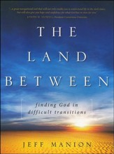The Land Between: Finding God in Difficult Transitions - Slightly Imperfect