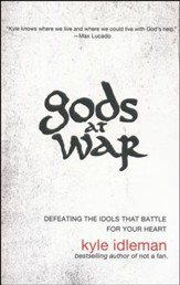 Gods at War: Defeating the Idols That Battle for Your Heart - Slightly Imperfect