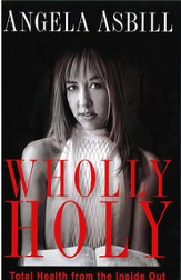 Wholly Holy: Total Health From the Inside Out-Body, Mind and Spirit - eBook