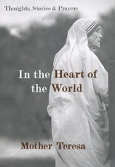 In the Heart of the World: Thoughts, Stories and  Prayers - Mother Teresa