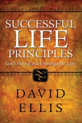 Successful Life Principles: God's Eternal and Unchangeable Laws
