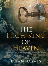 The High King of Heaven: Discovering the Master Keys to the Great End Time Debate