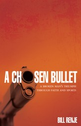 A Chosen Bullet: A Broken Man's Triumph Through Faith and Sports - eBook