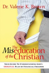 The Miseducation Of The Christian: Your Guide to Understanding God's Original Plan of Financial Freedom - eBook