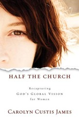 Half the Church: Recapturing God's Global Vision for Women - eBook