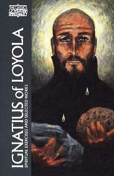 Ignatius of Loyola: Spiritual Excercises and Selected Works (Classics of Western Spirituality)