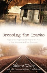 Crossing the Tracks: Hope for the Hopeless and Help for the Poor in Rural Mississippi and Your Community - eBook