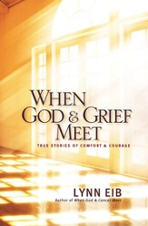 When God & Grief Meet: True Stories of Comfort and Courage - Slightly Imperfect
