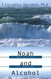 Noah and Alcohol: Odyssey Into the Psyche of an Inebriated Saint
