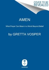 Amen: What Prayer Can Mean in a World Beyond Belief