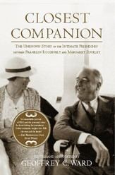 Closest Companion: The Unknown Story of the Intimate Friendship Between Franklin Roosevelt and Margaret Suckley - eBook