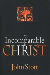The Incomparable Christ  [John Stott]
