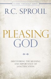 Pleasing God: Discovering the Meaning and Importance of Sanctification - eBook