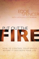 Put Out the Fire: How to Control Your Anger Before it Destroys Your Life