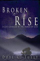 Broken to Rise: A Life Changed by the Power of God