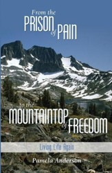 From the Prison of Pain to the Mountaintop of Freedom: Living Life Again