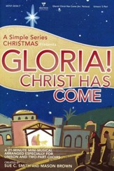 Gloria! Christ Has Come: A Simple Series Christmas (Choral Book)