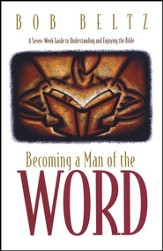 Becoming a Man of the Word: A Seven-Week guide to Understanding and Enjoying the Bible