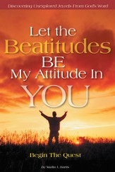 Let the Beatitudes BE My Attitude in You: Begin The Quest - eBook