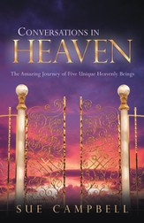 Conversations in Heaven: The Amazing Journey of Five Unique Heavenly Beings - eBook