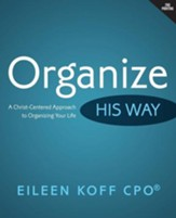 Organize...His Way: A Christ-centered Approach to Organizing Your Life