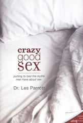 Crazy Good Sex: Putting to Bed the Myths Men Have about Sex - eBook