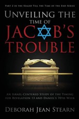 Unveiling the Time of Jacob's Trouble: An Israel-Centered Study of the Timing for Revelation 13 and Daniel's 70th Week