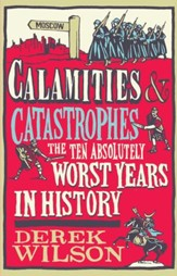 Calamities & Catastrophes: The Ten Absolutely Worst Years in History - eBook