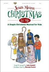 Jesus Means Christmas to Me, A Simple Christmas Musical for Kids (Choral Book)