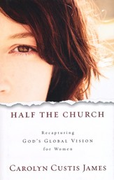 Half the Church: Recapturing God's Global Vision for Women (Hardcover)
