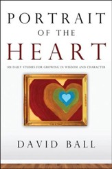 Portrait of the Heart: 101 Daily studies for Growing in Wisdom and Character