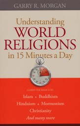Understanding World Religions in 15 Minutes a Day: Learn the basics of: IslamBuddhismHinduismMormonismChristianityAnd many more - eBook