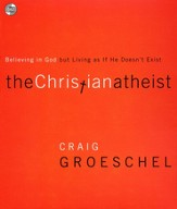 The Christian Atheist:  Believing In God But Living  - Slightly Imperfect