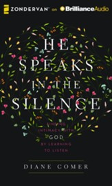 He Speaks in the Silence: Finding Intimacy with God by Learning to Listen - unabridged audio book on CD