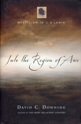 Into the Region of Awe: Mysticism in C.S. Lewis