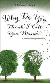 Why Do You Think I Call You Mama? a Journey Through Dementia