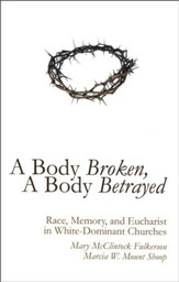 A Body Broken, A Body Betrayed: Race, Memory, and Eucharist in White-Dominated Churches