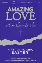 Amazing Love How Can It Be: A Ready to Sing Easter (Choral Book)