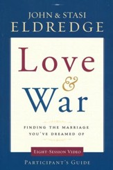 Love & War Participant's Guide: Finding the Marriage You Dreamed Of , Small Group Video Series
