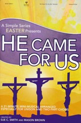 He Came For Us: A Simple Series Easter (Choral Book)