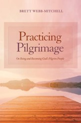 Practicing Pilgrimage: On Being and Becoming God's Pilgrim People