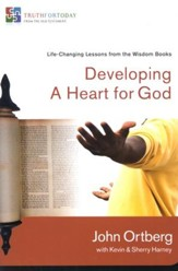 Developing a Heart for God: Life-Changing Lessons from the Wisdom Books